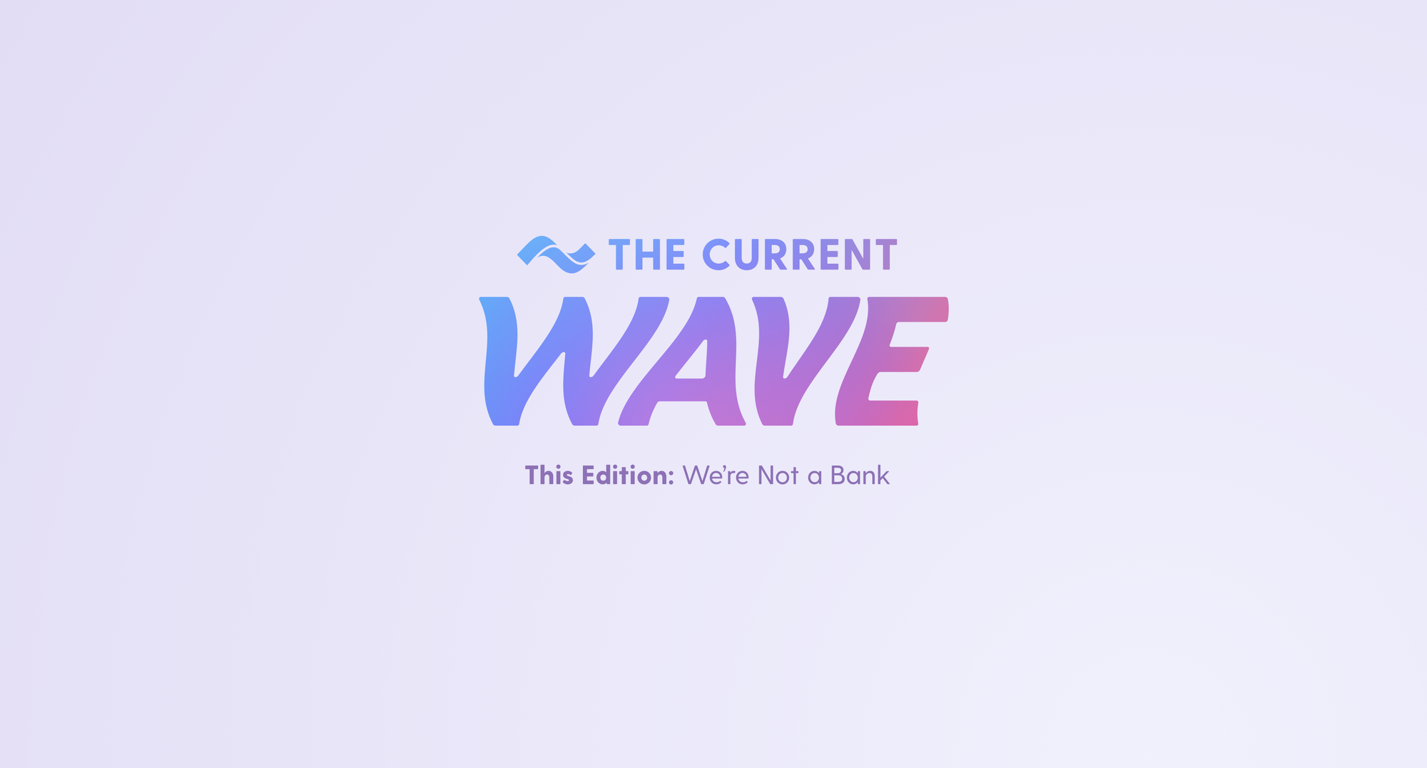the-current-wave-what-do-you-think-we-are-a-bank